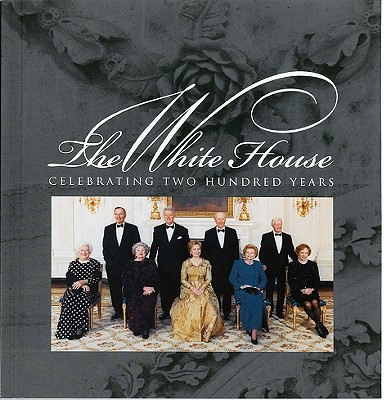 The White House: Celebrating Two Hundred Years 1800-2000 - White House Historical Association (Creator)