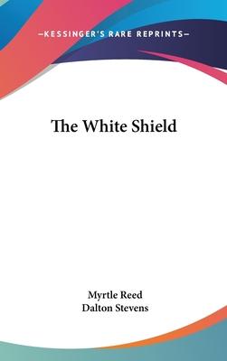 The White Shield - Reed, Myrtle, and Stevens, Dalton (Illustrator)