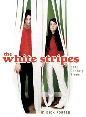 The White Stripes: Twenty First Century Blues - Porter, Dick