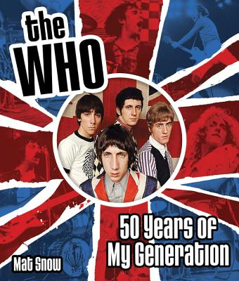 The Who: Fifty Years of My Generation - Snow, Mat