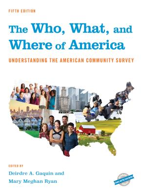 The Who, What, and Where of America: Understanding the American Community Survey - Gaquin, Deirdre A (Editor)
