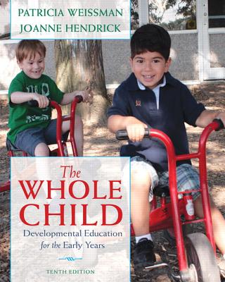 The Whole Child: Developmental Education for the Early Years - Hendrick, Joanne, and Weissman, Patricia