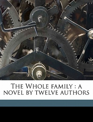 The Whole Family: A Novel by Twelve Authors - Howells, William Dean