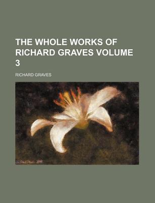 The Whole Works of Richard Graves Volume 3 - Graves, Richard