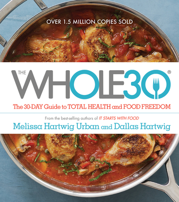The Whole30: The 30-Day Guide to Total Health and Food Freedom - Hartwig, Melissa, and Hartwig, Dallas