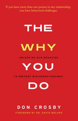 The Why You Do: Unlocking Our Behavior to Prevent Misunderstandings - Crosby, Don