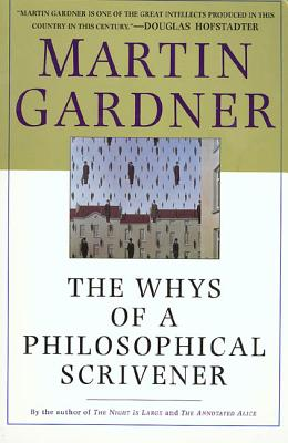 The Whys of a Philosophical Scrivener - Gardner, Martin, and Gardner