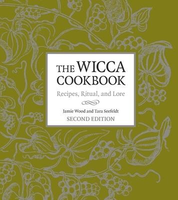 The Wicca Cookbook: Recipes, Ritual, and Lore - Wood, Jamie, and Seefeldt, Tara
