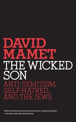 The Wicked Son: Anti-Semitism, Self-Hatred, and the Jews - Mamet, David, Professor