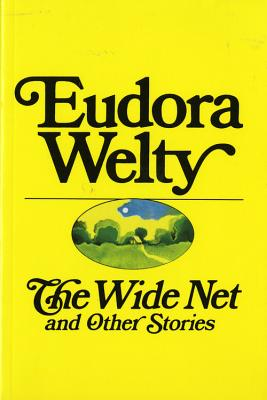 The Wide Net and Other Stories - Welty, Eudora