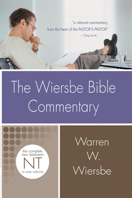 The Wiersbe Bible Commentary: New Testament: The Complete New Testament in One Volume - Wiersbe, Warren W, Dr.