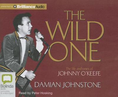 The Wild One: The Life and Times of Johnny O'Keefe - Johnstone, Damian