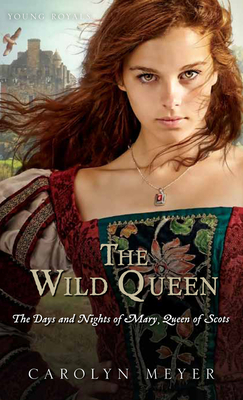 The Wild Queen: The Days and Nights of Mary, Queen of Scots - Meyer, Carolyn