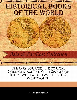 The Wild Sports of India - Shakespear, Henry, and Wentworth, T S (Foreword by)