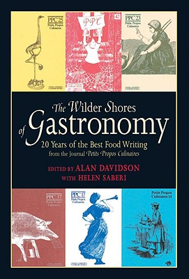The Wilder Shores of Gastronomy: Twenty Years of the Best Food Writing from the Journal Petits Propos Culinaires - Davidson, Alan (Editor), and McGee, Harold J (Foreword by)