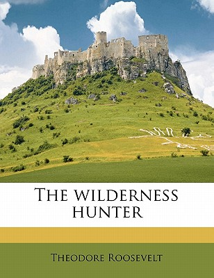 The Wilderness Hunter Volume 02 - Roosevelt, Theodore, IV