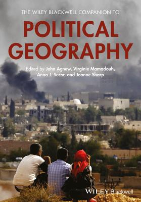 The Wiley Blackwell Companion to Political Geography - Agnew, John A (Editor), and Mamadouh, Virginie (Editor), and Secor, Anna (Editor)
