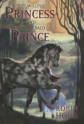 The Willful Princess and the Piebald Prince - Hobb, Robin