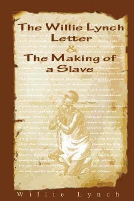 The Willie Lynch Letter and the Making of a Slave - Lynch, Willie