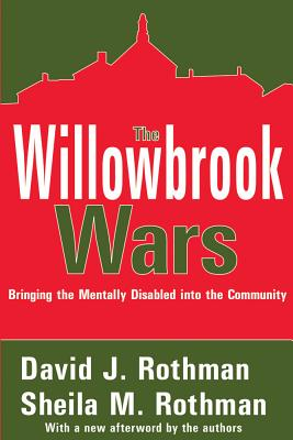 The Willowbrook Wars: Bringing the Mentally Disabled Into the Community - Rothman, David J