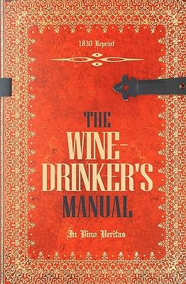 The Wine-Drinker's Manual 1830 Reprint: In Vino Veritas - Brown, Ross