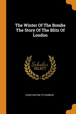 The Winter of the Bombs the Story of the Blitz of London - Fitzgibbon, Constantine
