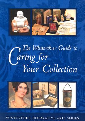 The Winterthur Guide to Caring for Your Collection - Landrey, Gregory J