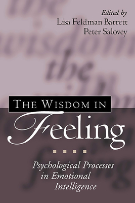 The Wisdom in Feeling: Psychological Processes in Emotional Intelligence - Barrett, Lisa Feldman, Prof., PhD (Editor)