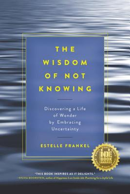 The Wisdom Of Not Knowing - Frankel, Estelle