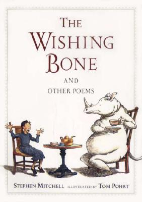 The Wishing Bone, and Other Poems - Mitchell, Stephen, and Pohrt, Tom (Illustrator)
