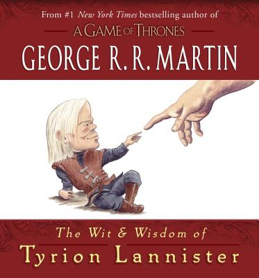 The Wit & Wisdom of Tyrion Lannister - Martin, George R R