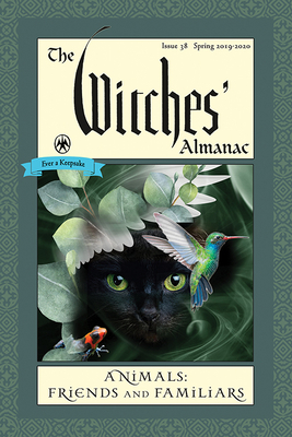 The Witches' Almanac: Issue 38, Spring 2019 to Spring 2020: Animals: Friends and Familiars - Theitic (Editor)