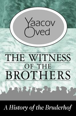 The Witness of the Brothers: A History of the Bruderhof - Oved, Yaacov