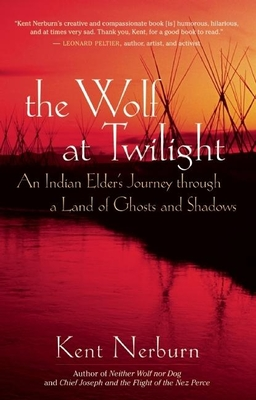 The Wolf at Twilight: An Indian Elder's Journey Through a Land of Ghosts and Shadows - Nerburn, Kent