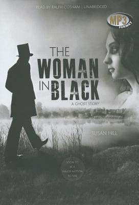 The Woman in Black: A Ghost Story - Hill, Susan, and Cosham, Ralph (Read by)