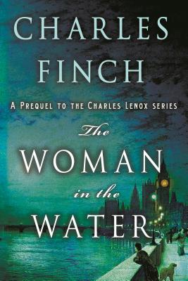The Woman in the Water: A Prequel to the Charles Lenox Series - Finch, Charles