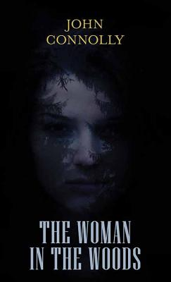The Woman in the Woods - Connolly, John