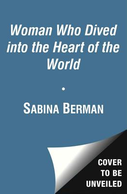 The Woman Who Dived into the Heart of the World - Berman, Sabina