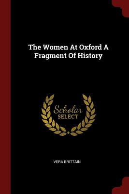 The Women at Oxford a Fragment of History - Brittain, Vera
