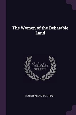 The Women of the Debatable Land - Hunter, Alexander