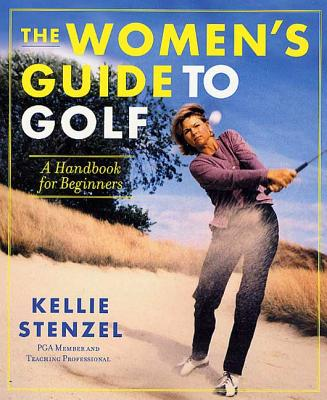 The Women's Guide to Golf: A Handbook for Beginners - Stenzel, Kellie