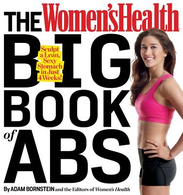 The Women's Health Big Book of Abs: Sculpt a Lean, Sexy Stomach in Just 4 Weeks! - Bornstein, Adam