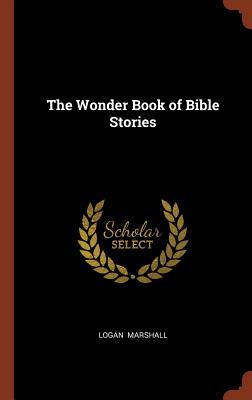 The Wonder Book of Bible Stories - Marshall, Logan