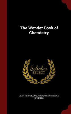 The Wonder Book of Chemistry - Fabre, Jean-Henri, and Bicknell, Florence Constable