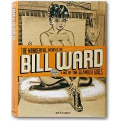 The Wonderful World of Bill Ward: King of the Glamour Girls - Kroll, Eric (Editor)