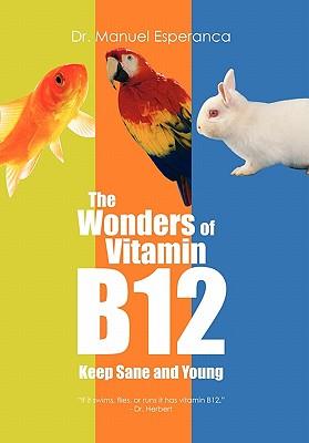 The Wonders of Vitamin B12 - Esperanca, Manuel, Dr., and Esperanca, Dr Manuel