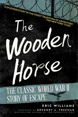 The Wooden Horse: The Classic World War II Story of Escape - Williams, Eric, and Freeman, Gregory A (Foreword by)