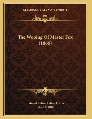The Wooing of Master Fox (1866) - Lytton, Edward Bulwer Lytton, Bar, and Martin, O D (Editor)