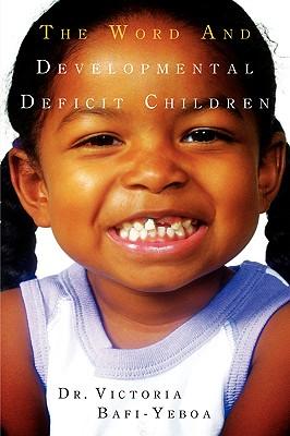 The Word and Developmental Deficit Children - Bafi-Yeboa, Victoria