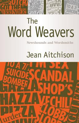 The Word Weavers: Newshounds and Wordsmiths - Aitchison, Jean